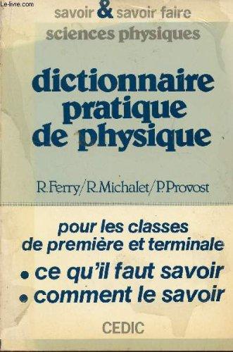 Dictionnaire pratique de physique pour les classes de première et de terminale - Ce qu'il faut savoir, comment le savoir, comment s'en servir