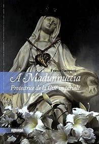 A Madunnuccia : Protectrice de la Cité impériale par France Sampieri