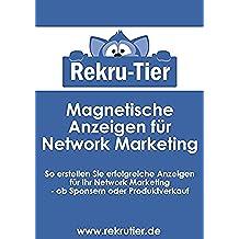 Magnetische Anzeigen für Network Marketing: So erstellen Sie erfolgreiche Anzeigen für Ihr Network Marketing - ob Sponsern oder Produktverkauf (German Edition)