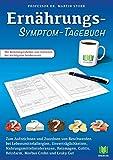 Ernährungs-Symptom-Tagebuch: Zum Aufzeichnen und Zuordnen von Beschwerden bei Lebensmittelallergien, Nahrungsmittelintoleranzen, Unverträglichkeiten, ... Reizdarm, Morbus Crohn, Colitis und Leaky Gut