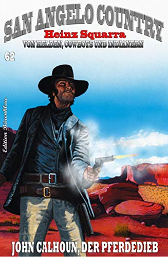 SAN ANGELO COUNTRY #62: John Calhoun, der Pferdedieb