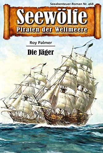 Seewölfe - Piraten der Weltmeere 468: Die Jäger (German Edition) par Roy Palmer