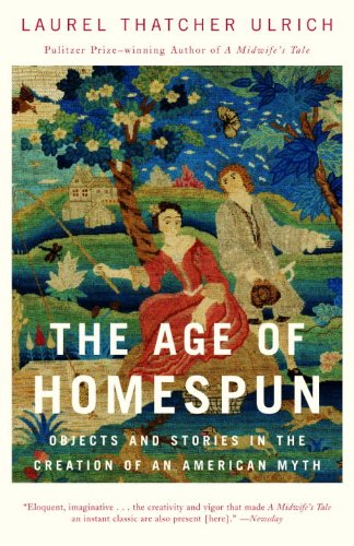 The Age of Homespun: Objects and Stories in the Creation of an American Myth (English Edition) -