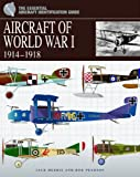 Aircraft Of WWI (Essential Aircraft Identification Guide): 1914 - 1918 (The Essential Aircraft Identification Guide)