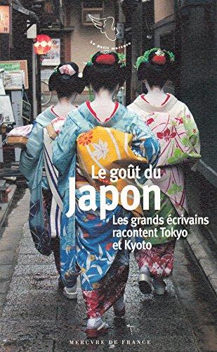 Le goût du Japon: Les grands écrivains racontent Tokyo et Kyoto par Collectifs
