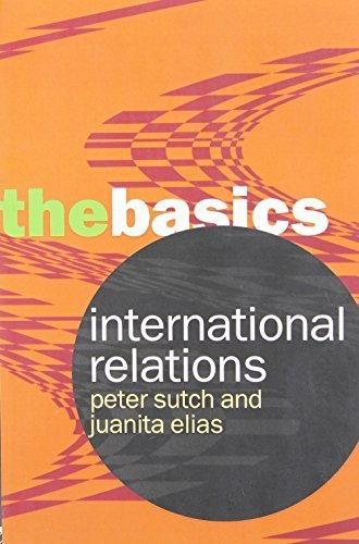 International Relations: The Basics 1st edition by Sutch, Peter, Elias, Juanita (2007) Paperback