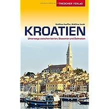 Reiseführer KROATIEN - Unterwegs zwischen Istrien, Slawonien und Dalmatien (Trescher-Reihe Reisen)