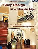 Shop-Design für erfolgreiche Läden: Atmosphäre schaffen mit Raumpsychologie und Feng Shui
