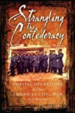 Strangling the Confederacy: Coastal Operations in the American Civil War