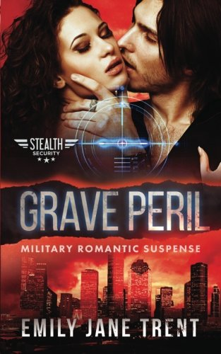 Grave Peril: Military Romantic Suspense (Stealth Security)