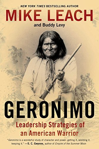 Geronimo: Leadership Strategies of an American Warrior Reprint edition by Leach, Mike, Levy, Buddy (2015) Paperback