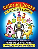Coloring Books for Toddlers & Kids: Toddler Coloring Books for Kids Ages 2-4, 4-8: Numbers Colors Shapes Monsters Robots Dinosaurs: Coloring Learning Activity Book for Kids, Preschool Workbooks