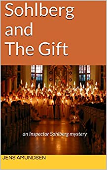 Sohlberg and The Gift: an Inspector Sohlberg mystery (Inspector Sohlberg Series Book 2) by [Amundsen, Jens]