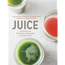 Juice: Recipes for Juicing, Cleansing, and Living Well