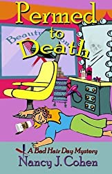 Permed to Death (The Bad Hair Day Mysteries) (Volume 1) by Nancy J. Cohen (2016-03-04)
