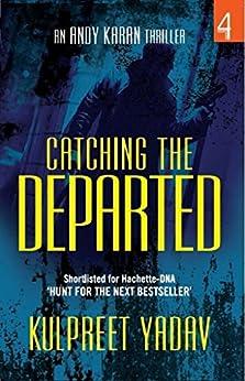 Catching the Departed (Andy Karan Thriller Book 1) by [Yadav, Kulpreet]