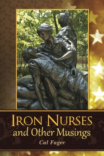 Iron Nurses: and Other Musings (Letters Home From Vietnam)