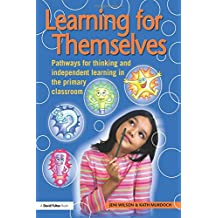 Learning for Themselves: Pathways for Thinking and Independent Learning in the Primary Classroom (David Fulton Books)