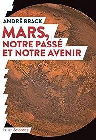 Mars, notre passé et notre avenir par André Brack