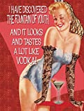 I have discovered the fountain of youth and it looks and tastes a lot like vodka. Blonde sexy pinup in under wear. Glass of vodka. For house, home kitchen, bar, pub, cafe. Birthday present idea. Small Metal/Steel Wall Sign