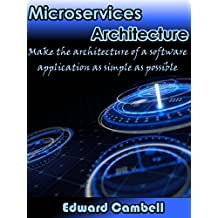 Microservices Architecture: Make the architecture of a software as simple as possible (English Edition)