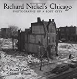 Richard Nickel's Chicago: Photographs of a Lost City by Richard Cahan (2008-10-01)