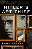 Front cover for the book Hitler's Art Thief Hildebrand Gurlitt, the Nazis, and the Looting of Europe's Treasures by Susan Ronald
