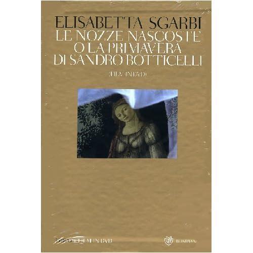 Le Nozze Nascoste O La Primavera Di Sandro Botticelli. Ediz. Illustrata. Con Dvd