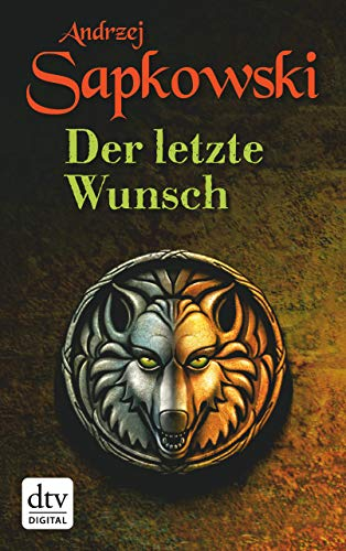 Der letzte Wunsch: Erster Band der Geralt-Saga (Die Hexer-Saga (Geralt, der Hexer) 1)