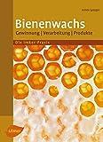 Bienenwachs: Gewinnung, Verarbeitung, Produkte (Imker-Praxis)