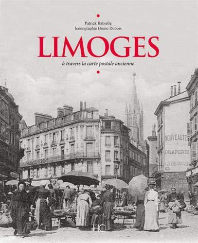 Limoges à travers la carte postale ancienne par Patrick Babielle