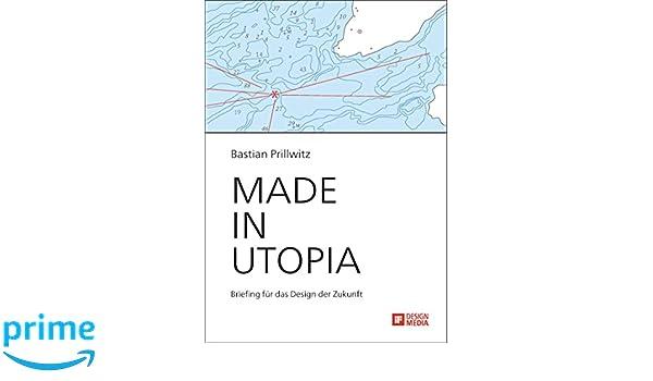Made In Utopia Briefing Für Das Design Der Zukunft Amazonde
