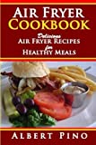Air Fryer Cookbook: Delicious Air Fryer Recipes for Healthy Meals, Air frying recipe cookbook for air fryer cooking by Albert Pino (2016-04-20)