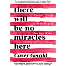 There Will Be No Miracles Here: A memoir from the dark side of the American Dream (English Edition)