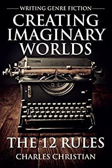 Writing Genre Fiction: Creating Imaginary Worlds - The 12 Rules by [Christian, Charles]