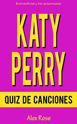 QUIZ DE CANCIONES DE KATY PERRY: ¡144 PREGUNTAS y RESPUESTAS acerca de las grandes canciones de KATY PERRY en sus álbumes ONE OF THE BOYS, TEENAGE DREAM y PRISM están incluidos!