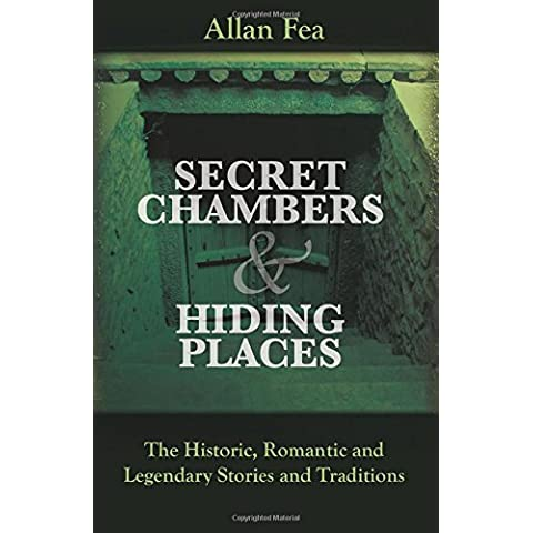 Secret Chambers and Hiding Places: The Historic, Romantic & Legendary Stories & Traditions about Hiding Holes, Secret Chambers,