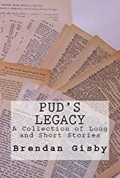 Pud's Legacy: A Collection of Long and Short Stories