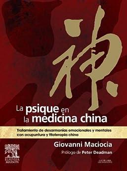 La psique en la medicina china: Tratamiento de desarmonías emocionales y mentales con acupuntura y fitoterapia china de [Maciocia, Giovanni]