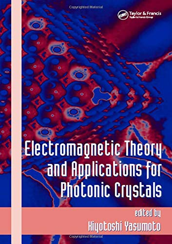 Electromagnetic Theory and Applications for Photonic Crystals (Optical Engineering)