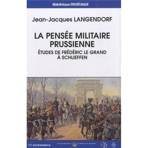 Pensée militaire prussienne (La) - Etudes de Frédéric le Grand à Schlieffen