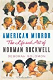 American Mirror: The Life and Art of Norman Rockwell by Solomon, Deborah (2013) Hardcover
