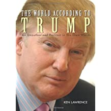 The World According to Trump: An Unauthorized Portrait in His Own Words by Ken Lawrence (2005-03-01)