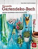 Das große Gartendeko-Buch: Kreative Selbermach-Ideen für draußen (BLV)