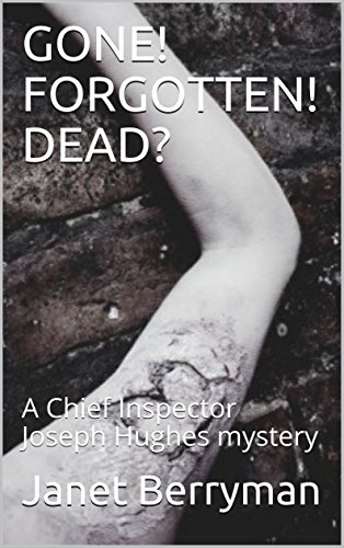 GONE! FORGOTTEN! DEAD?: A Chief Inspector Joseph Hughes mystery (C I Hughes Mystery Book 1) by [Berryman, Janet]