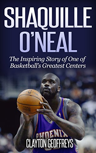 Shaquille O'Neal: The Inspiring Story of One of Basketball's Greatest Centers (Basketball Biography Books) (English Edition)