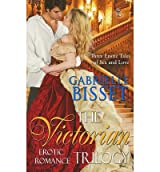 { VICTORIAN EROTIC ROMANCE TRILOGY } By Bisset, Gabrielle ( Author ) [ Jun - 2013 ] [ Paperback ]