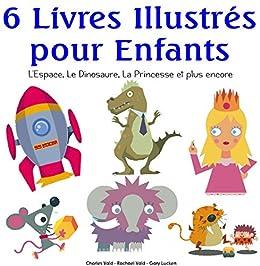 6 Livres Illustrés pour Enfants – L'Espace, Le Dinosaure, La Princesse et plus encore par [Vald, Charles, Vald, Rachael]