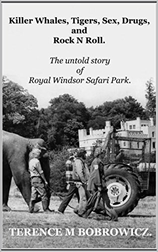 Killer Whales, Tigers, Sex, Drugs, and Rock \'n\' Roll.: An untold story of Royal Windsor Safari Park. (English Edition)