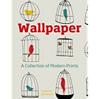Wallpaper: A Collection of Modern Prints by Charlotte Abrahams (2013-09-12)